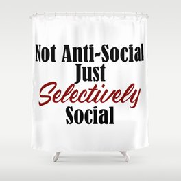 Anti Social Selectively Funny Stupid People Stupidity Shower Curtain