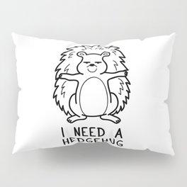 I Need a Hedgehug Shirt Funny Pun Wordplay Gift Pillow Sham