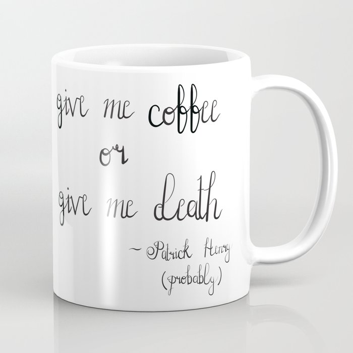 Patrick Henry Give Me Coffee Or Give Me Death Coffee Mug By Featheredfoxprints Society6