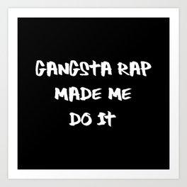 Gangsta Rap Made Me Do It Art Print