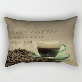 first coffee then the world Rectangular Pillow
