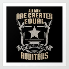 All Men Are Created Equal But Then Some Become Auditors Art Print