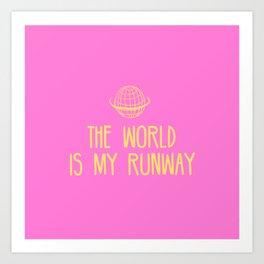 The world is my runway Art Print