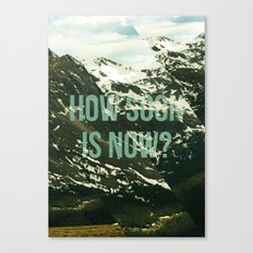 How soon is now? Canvas Print