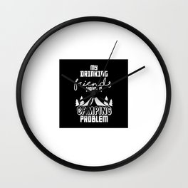 MY DRINKING FRIENDS HAVE A CAMPING PROBLEM Wall Clock