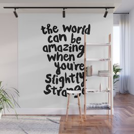 THE WORLD CAN BE AMAZING WHEN YOU'RE SLIGHTLY STRANGE hand lettered motivational typography black Wall Mural