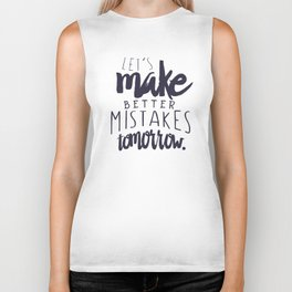 Let's make better mistakes tomorrow - motivation - quote - happiness - inspiration - Biker Tank
