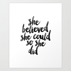 She Believed She Could So She Did Black and White Typography Print Art Print