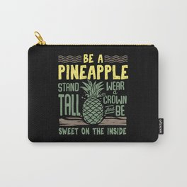 Be A Pineapple Stand Tall Wear A Crown And Be Sweet On The Inside Carry-All Pouch