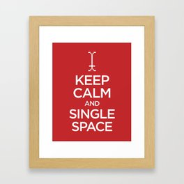 Keep Calm and Single Space Framed Art Print
