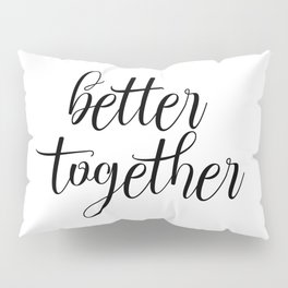 Better Together, Digital Print, Inspirational Quote Pillow Sham