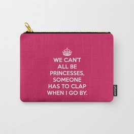 Can't All Be Princesses Funny Quote Carry-All Pouch