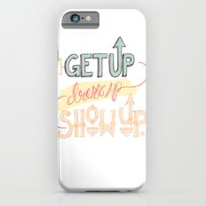 Get up. Dress Up. Show Up. Motivational Quote, Hand Lettered Slim Case iPhone 6s
