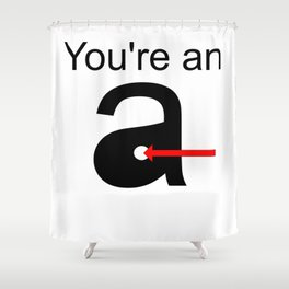 You're an A-Hole Shower Curtain