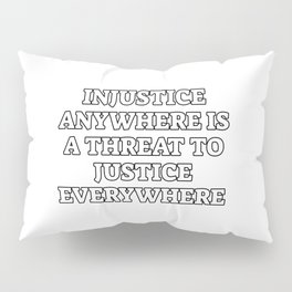 Injustice Anywhere Is A Threat To Justice Everywhere - social justice Pillow Sham