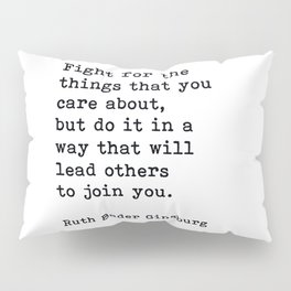 RBG, Fight For The Things That You Care About Pillow Sham