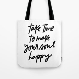 Take Time To Make Your Soul Happy Tote Bag