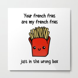 Your French Fries Metal Print