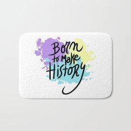 born to make history Bath Mat