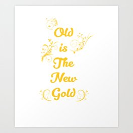 Old is the New Gold Funny Vintage T-shirt Art Print