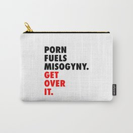 Porn Fuels Misogyny. Get Over It. Carry-All Pouch