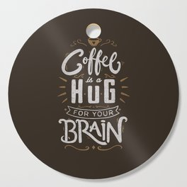 Coffee Is A Hug For The Brain Cutting Board