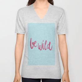 Be wild in bright pink lettering Unisex V-Neck