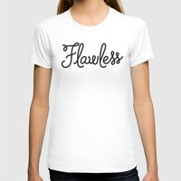 flawless T-shirts featuring Flawless by Chilligraphy
