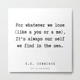 5   | E.E. Cummings Quotes | 200110 Metal Print