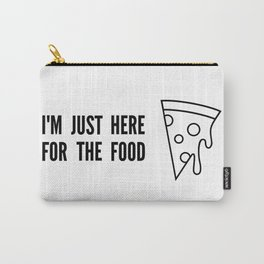 I'm Just Here For The Food Carry-All Pouch