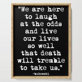 Charles Bukowski Quote Laugh Black Serving Tray