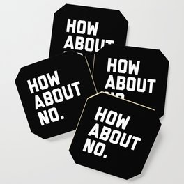 How About No Funny Quote Coaster