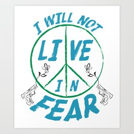 I Will Not Live In Fear Art Print
