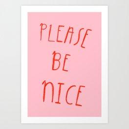Please Be Nice Art Print