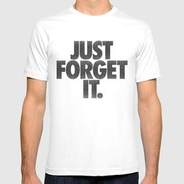 Just Forget It. T-shirt