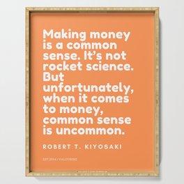 Making money is a common sense.Robert T. Kiyosaki Serving Tray