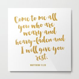 Come to me all you who are weary and heavy-laden and I will give you rest. Matthew 11:2 Metal Print