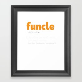 Funcle Definition T-shirt Funny Gift For Uncle Framed Art Print