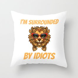 I'm Surrounded By Idiots Throw Pillow