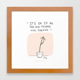 It's ok if all you did today was survive. Framed Art Print