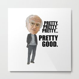 Larry David pretty pretty pretty good Metal Print
