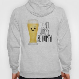 Beer | Don't Worry Be Hoppy Hoody
