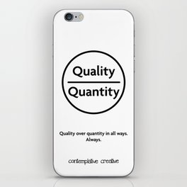 "Quality Over Quantity - Design #1 of the ""Words To Live By"" series iPhone Skin"