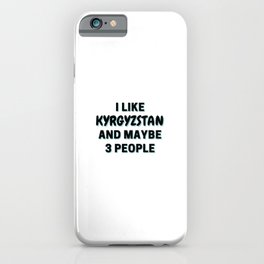 I Like Kyrgyzstan And Maybe 3 People iPhone Case