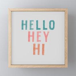 Hello,Hey,Hi Framed Mini Art Print