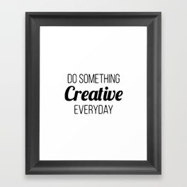Do something creative everyday Framed Art Print