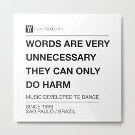 Words are very unnecessary Metal Print