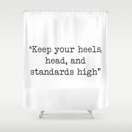 Keep your heels, head and standards high Shower Curtain