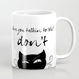 'Are you talking to me? Don't' Coffee Mug