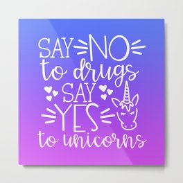Say No To Drugs Say Yes To Unicorn, Funny Quote Metal Print